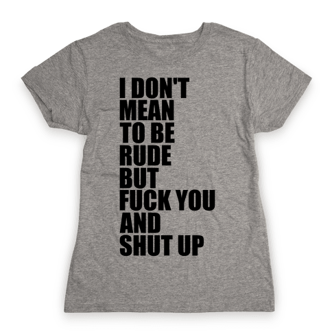 I Don't Mean To Be Rude Womens T-Shirt