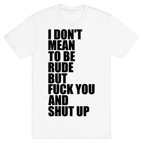 I Don't Mean To Be Rude Mens T-Shirt