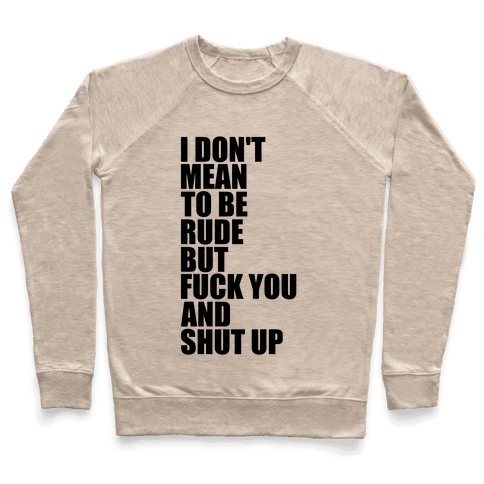 I Don't Mean To Be Rude Pullover