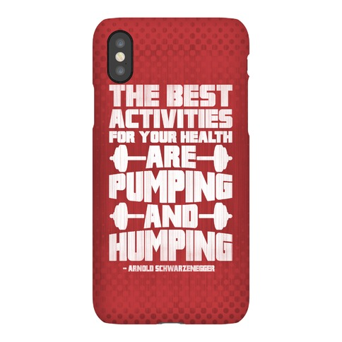 The Best Activities For Your Health Are Pumping And Humping Phone Case