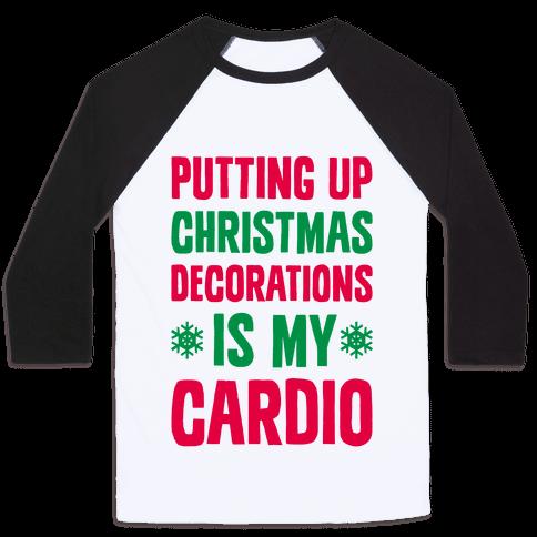 Putting Up Christmas Decorations Is My Cardio Baseball Tee
