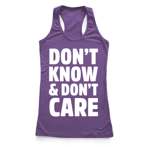 Don't Know & Don't Care Racerback Tank Top