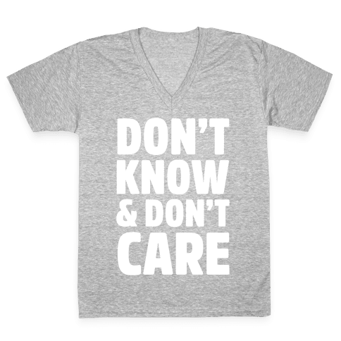 Don't Know & Don't Care V-Neck Tee Shirt