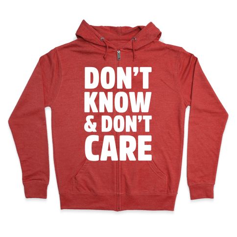 Don't Know & Don't Care Zip Hoodie