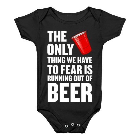 The Only Thing We Have to Fear is Running Out of Beer!  Baby Onesy