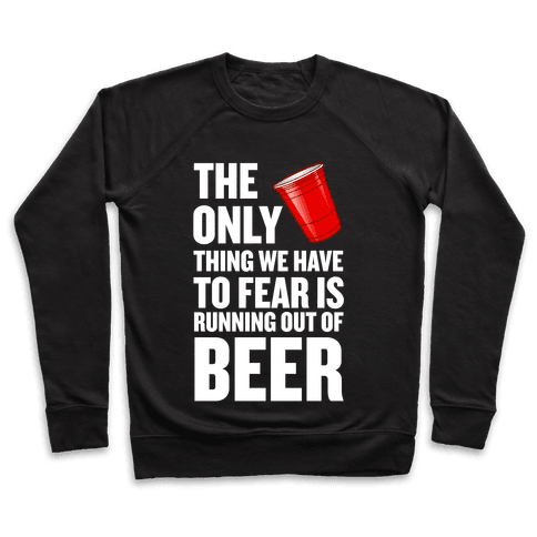 The Only Thing We Have to Fear is Running Out of Beer!  Pullover