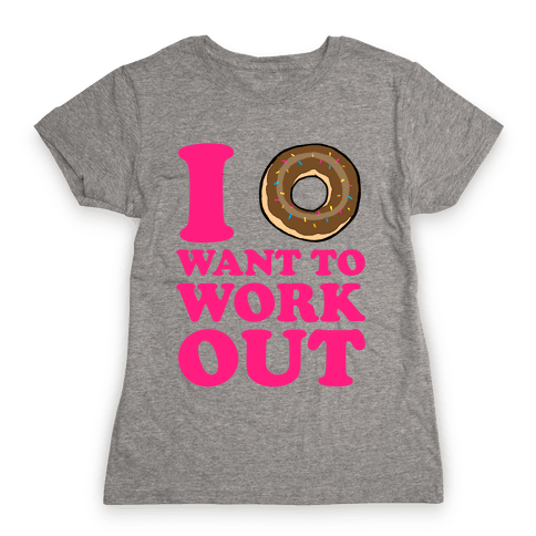 I Doughnut Want to Work Out Womens T-Shirt
