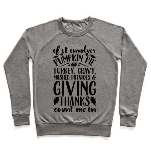 If It Involves Turkey Gravy Mashed Potatoes And Giving Thanks Count Me In Pullover
