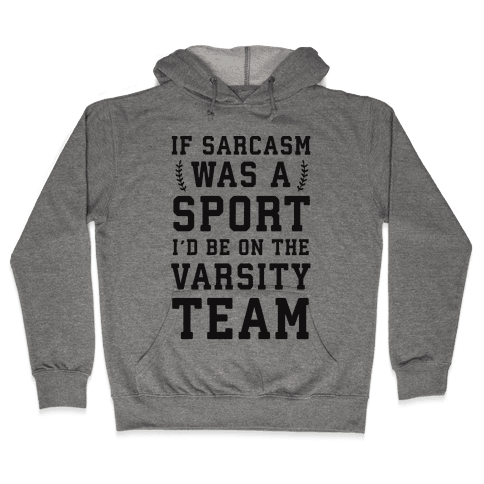 If Sarcasm Was A Sport I'd Be On The Varsity Team Hooded Sweatshirt