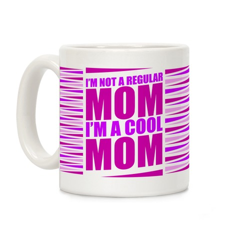 I'm Not A Regular Mom, I'm A Cool Mom Coffee Mug