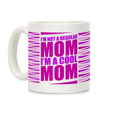 I'm Not A Regular Mom, I'm A Cool Mom Coffee Mug