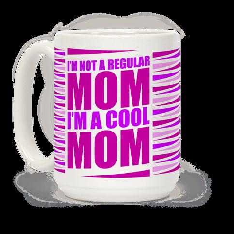 I'm Not A Regular Mom, I'm A Cool Mom