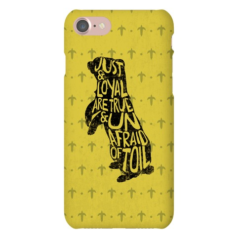 Just & Loyal Are True & Unafraid Of Toil (Hufflepuff) Phone Case