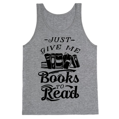 Just Give Me Books To Read Tank Top