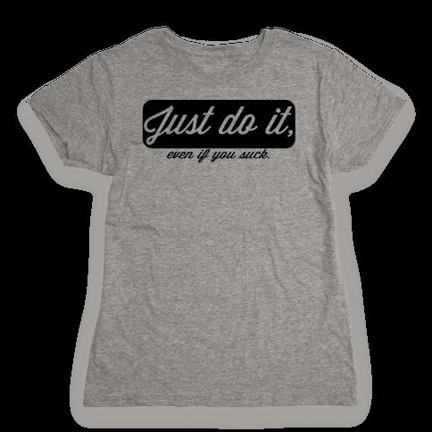 Just do it. Womens T-Shirt