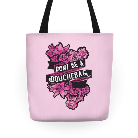 Don't Be A Douchebag Tote