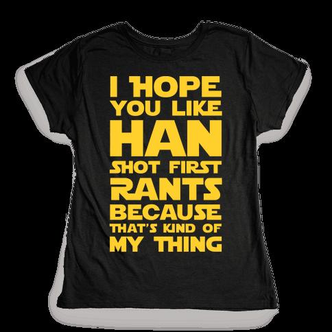 I Hope You Like Han Shot First Rants Womens T-Shirt