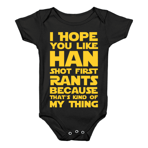 I Hope You Like Han Shot First Rants Baby Onesy