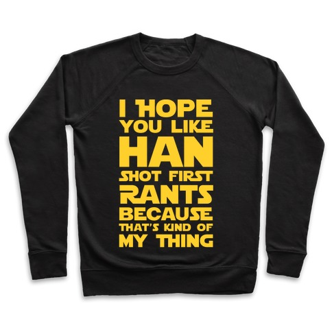 I Hope You Like Han Shot First Rants Pullover