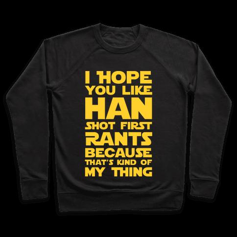 I Hope You Like Han Shot First Rants Pullover