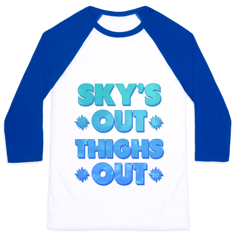 Sky's Out Thighs Out Baseball Tee