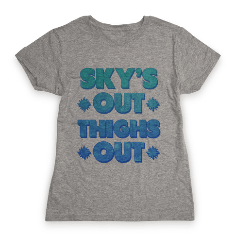 Sky's Out Thighs Out Womens T-Shirt