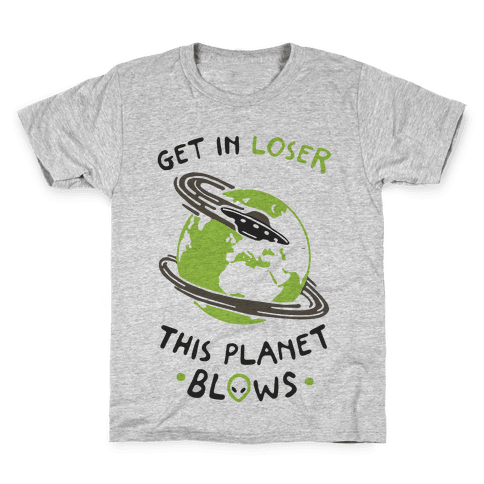 Get In Loser This Planet Blows Kids T-Shirt