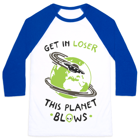 Get In Loser This Planet Blows Baseball Tee
