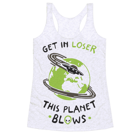 Get In Loser This Planet Blows Racerback Tank Top