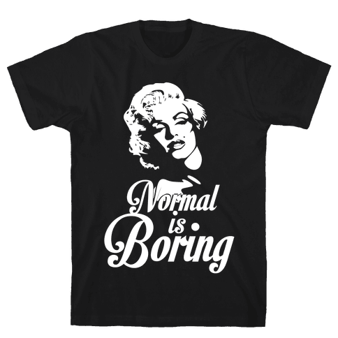 Normal Is Boring Mens T-Shirt