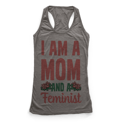 I'm a Mom and a Feminist! Racerback Tank Top