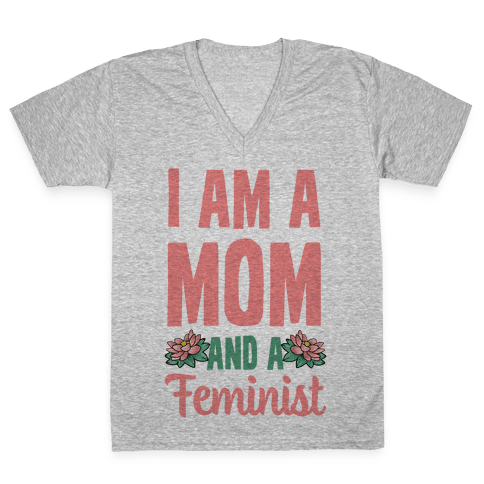 I'm a Mom and a Feminist! V-Neck Tee Shirt