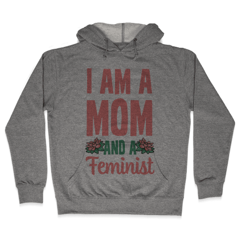 I'm a Mom and a Feminist! Hooded Sweatshirt