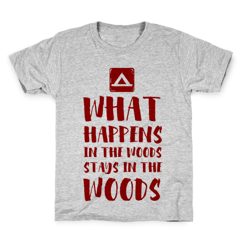 What Happens in the Woods Stays in the Woods Kids T-Shirt