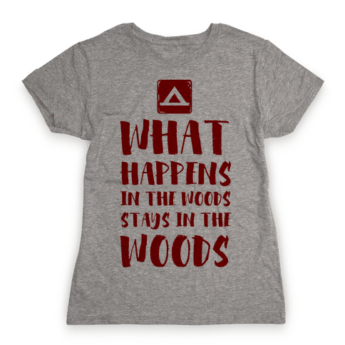 What Happens in the Woods Stays in the Woods Womens T-Shirt
