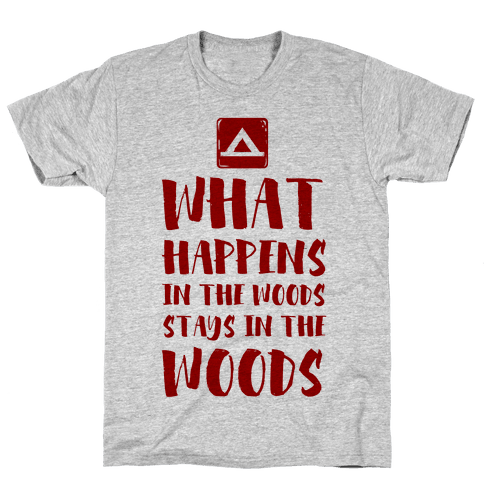 What Happens in the Woods Stays in the Woods Mens T-Shirt