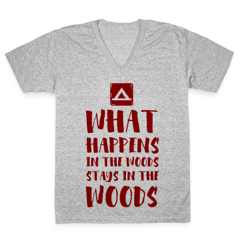 What Happens in the Woods Stays in the Woods V-Neck Tee Shirt