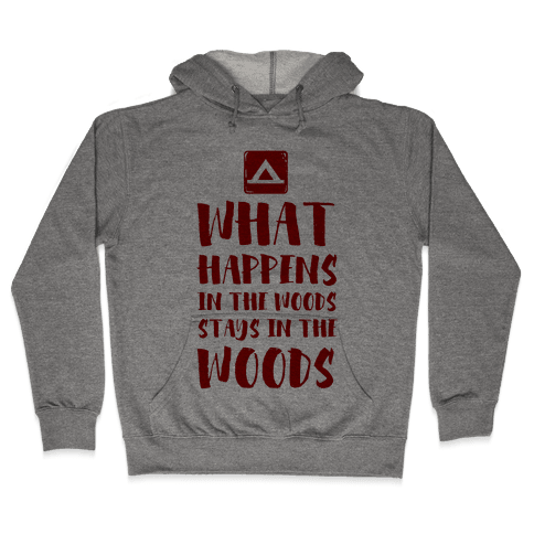 What Happens in the Woods Stays in the Woods Hooded Sweatshirt