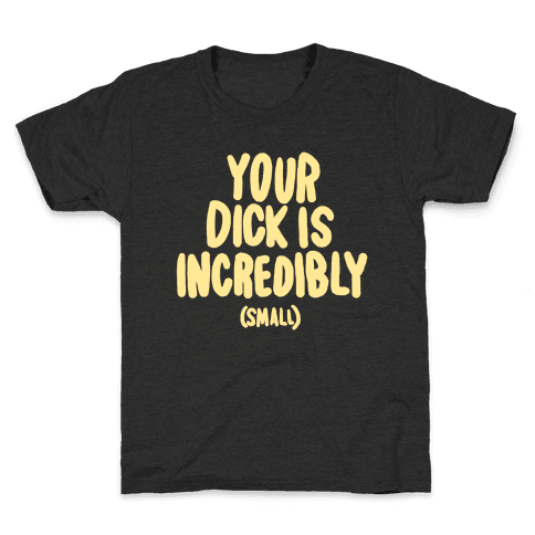 Your Dick Is Incredible Kids T-Shirt