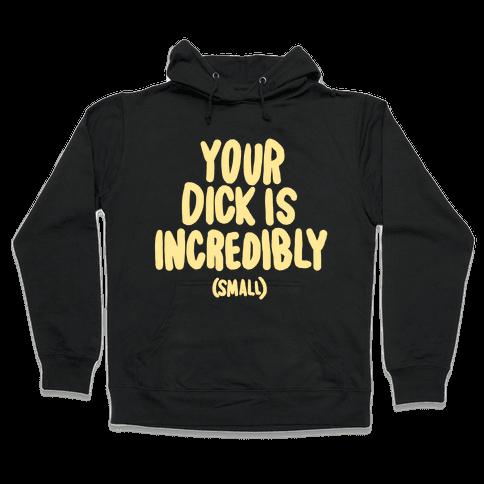Your Dick Is Incredible Hooded Sweatshirt