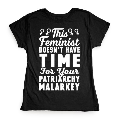 This Feminist Doesn't Have Time For Your Patriarchy Malarkey Womens T-Shirt