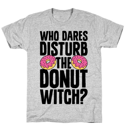 Who Dares Disturb The Donut Witch? T-Shirt