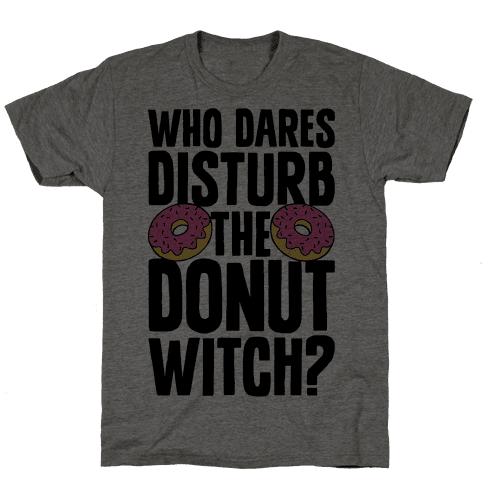Who Dares Disturb The Donut Witch? Mens T-Shirt