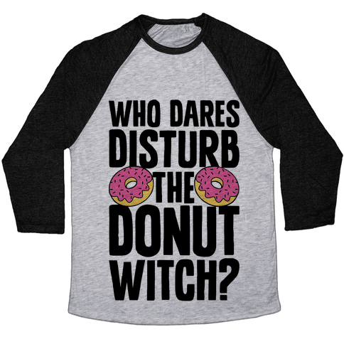 Who Dares Disturb The Donut Witch? Baseball Tee