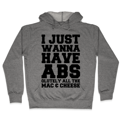 I Just Wanna Have Abs...olutely All The Mac & Cheese Hooded Sweatshirt
