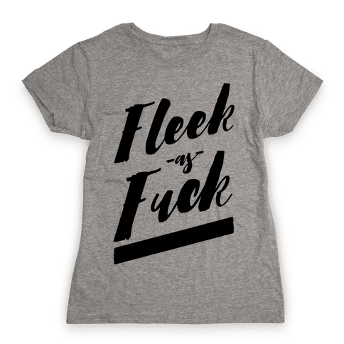 Fleek as F*** Womens T-Shirt