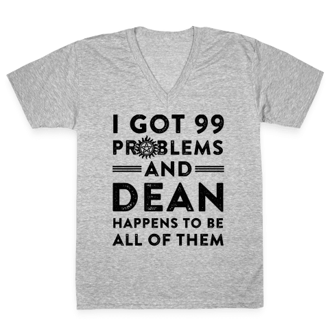I Got 99 Problems And Dean Happens To Be All Of Them V-Neck Tee Shirt