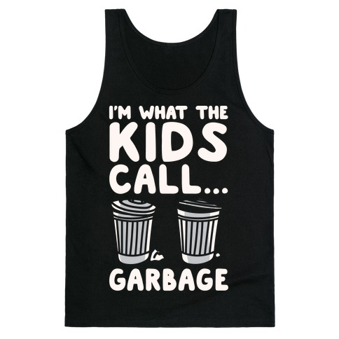 I'm What The Kids Call Garbage White Print Tank Top