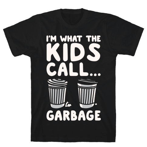 I'm What The Kids Call Garbage White Print Mens T-Shirt