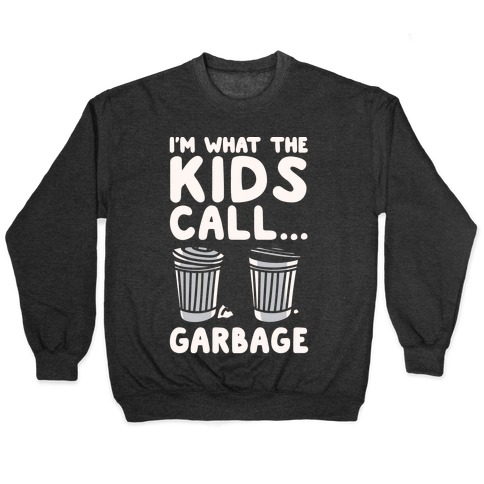 I'm What The Kids Call Garbage White Print Pullover